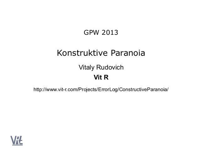 GPW 2013          Konstruktive Paranoia                    Vitaly Rudovich                          Vit Rhttp://www.vit-r....