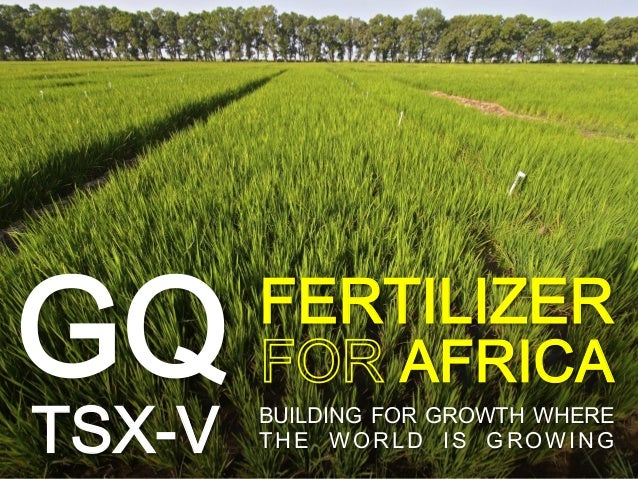 Click to edit Master title style GQ FERTILIZER TSX-V AFRICA BUILDING FOR GROWTH WHERE THE WORLD IS GROWING