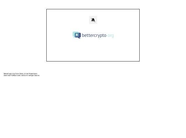 BetterCrypto.org Cover Slide, vor der Präsentation! damit das Publikum weiß, daß es im richtigen Saal ist.! !