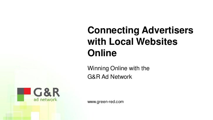 Connecting Advertiserswith Local WebsitesOnlineWinning Online with theG&R Ad Networkwww.green-red.com