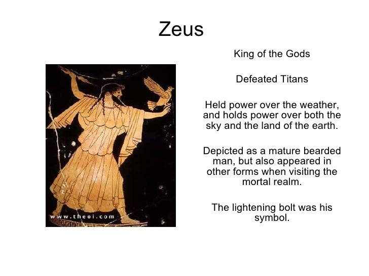 Zeus King of the Gods Defeated Titans Held power over the weather, and holds power over both the sky and the land of the e...