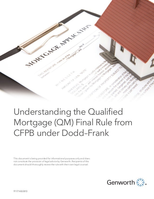 Understanding the Qualified Mortgage (QM) Final Rule from CFPB under Dodd–Frank This document is being provided for inform...