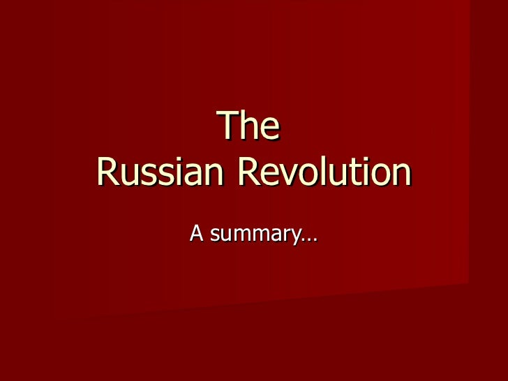 The  Russian Revolution A summary…