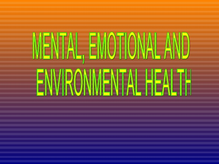 MENTAL, EMOTIONAL AND ENVIRONMENTAL HEALTH