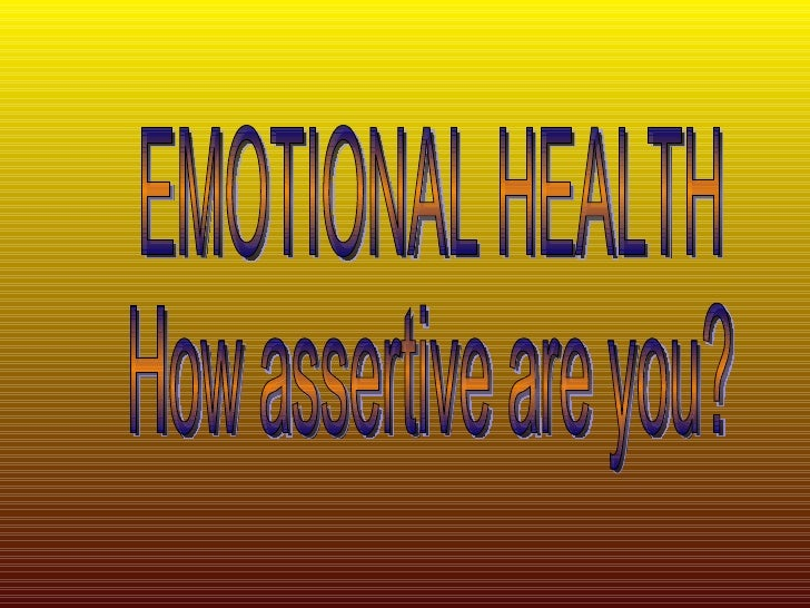 EMOTIONAL HEALTH How assertive are you?