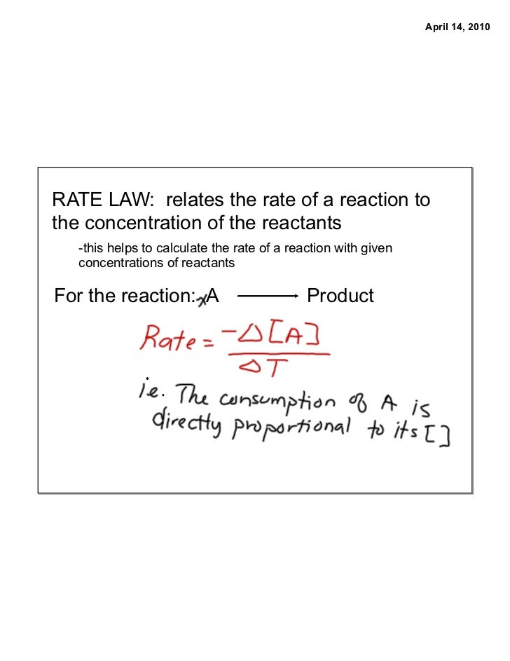 April 14, 2010     RATE LAW: relates the rate of a reaction to the concentration of the reactants    -this helps to calcul...