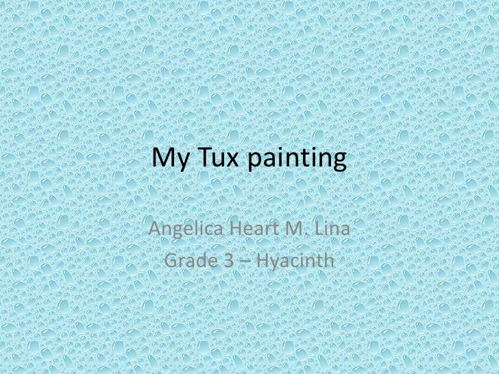My Tux painting<br />Angelica Heart M. Lina<br />Grade 3 – Hyacinth<br />
