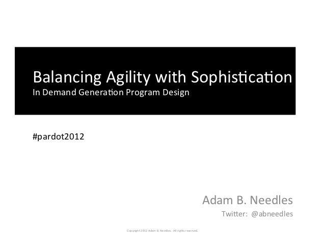 Pardot Elevate 2012 - Balancing Agility with Sophistication in Demand Generation Program Design