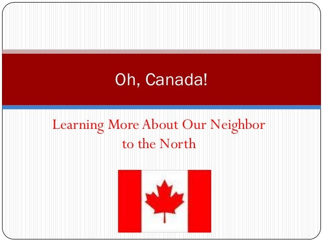 Oh, Canada!Learning More About Our Neighbor          to the North