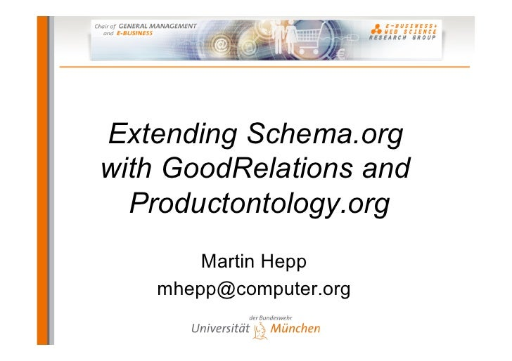 Extending Schema.orgwith GoodRelations and  Productontology.org        Martin Hepp    mhepp@computer.org