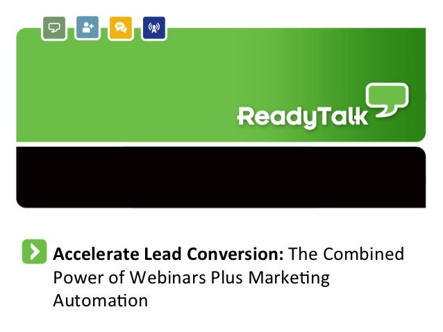 Accelerate Lead Conversion: The Combined Power of Webinars Plus Marke7ng Automa7on                  ...