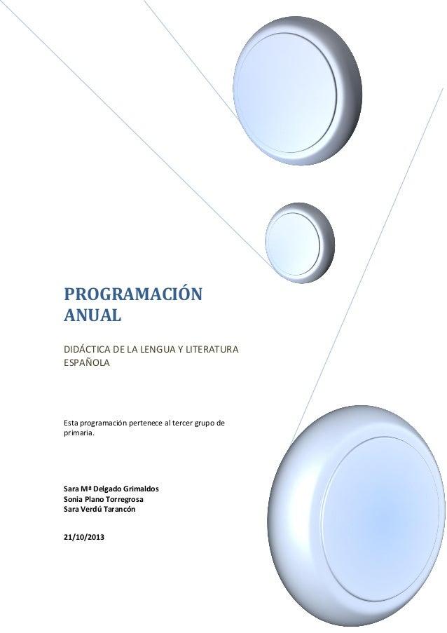PROGRAMACIÓN ANUAL DIDÁCTICA DE LA LENGUA Y LITERATURA ESPAÑOLA  Esta programación pertenece al tercer grupo de primaria. ...