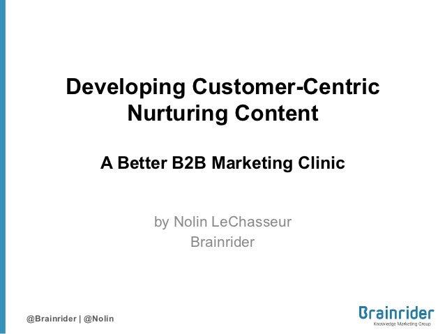 Pardot Elevate 2012 - Developing Customer-Centric Nurturing Content: A Better B2B Marketing Clinic
