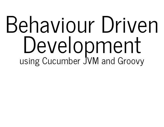 Behaviour Driven Developmentusing Cucumber JVM and Groovy