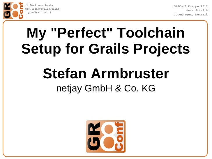 "My ""Perfect"" ToolchainSetup for Grails Projects   Stefan Armbruster     netjay GmbH & Co. KG"