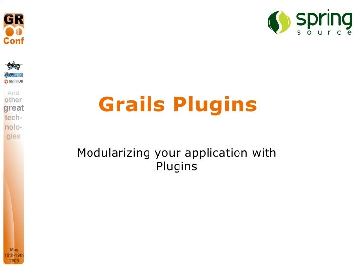 Grails Plugins                                           Modularizing your application with                               ...