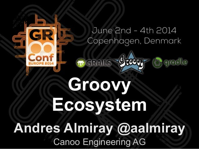 Andres Almiray @aalmiray Canoo Engineering AG Groovy Ecosystem