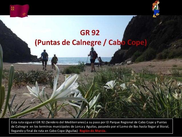Esta ruta sigue el GR 92 (Sendero del Mediterraneo) a su paso por El Parque Regional de Cabo Cope y Puntas de Calnegre en ...