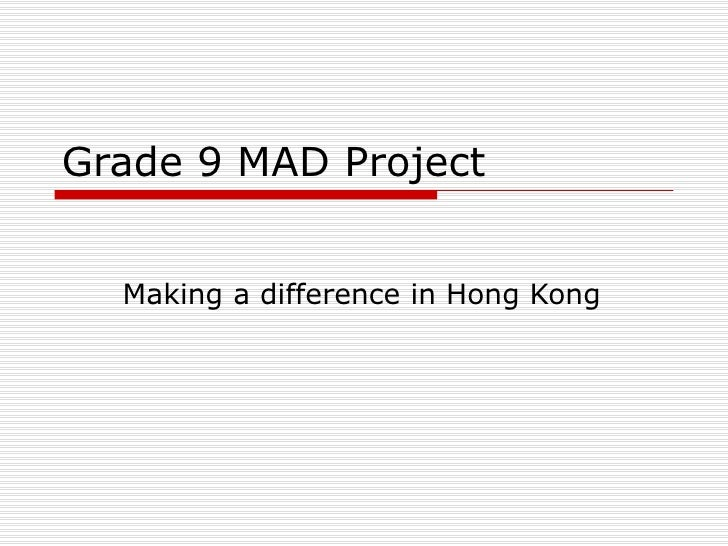 Grade 9 MAD Project Making a difference in Hong Kong