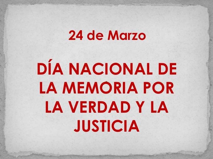 24 de Marzo<br />DÍA NACIONAL DE LA MEMORIA POR LA VERDAD Y LA JUSTICIA <br />