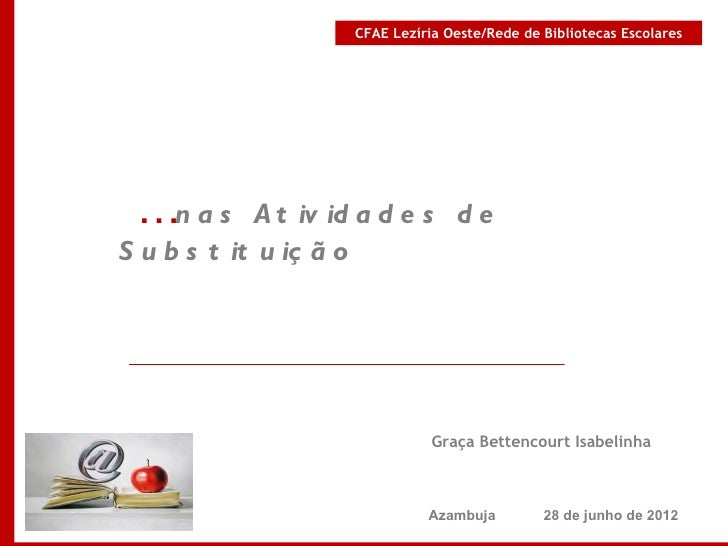 CFAE Lezíria Oeste/Rede de Bibliotecas Escolares …n a s      A t iv id a d e s d eS u b s t it u iç ã o                   ...