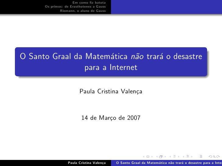 Em como fiz batota       Os primos: de Erasthotenes a Gauss               Riemann, o aluno de Gauss     O Santo Graal da Ma...