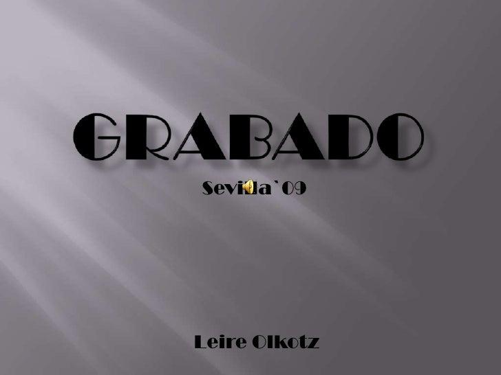 Grabado<br /> Sevilla`09<br />  Leire Olkotz<br />