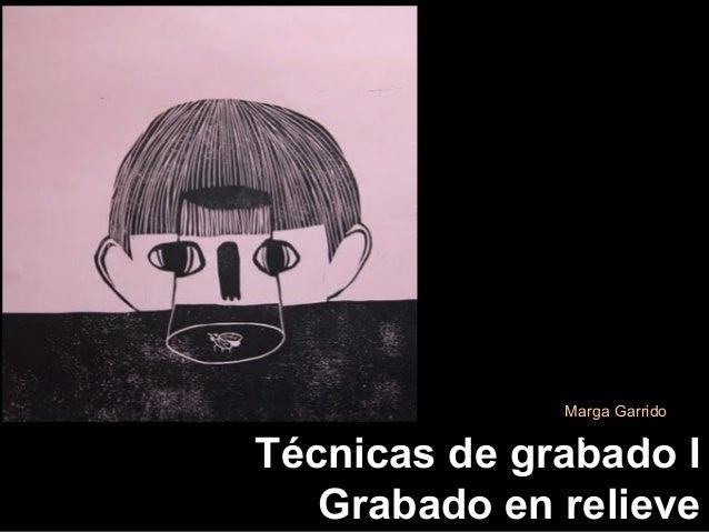Marga Garrido             Marga GarridoTécnicas de grabado I   Grabado en relieve