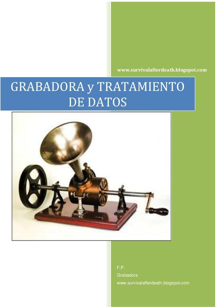 www.survivalafterdeath.blogspot.comGRABADORA y TRATAMIENTO       DE DATOS              F.P.              Grabadora        ...
