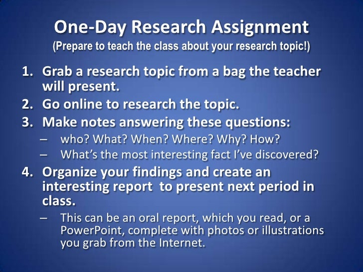 One-Day Research Assignment(Prepare to teach the class about your research topic!)<br />Grab a research topic from a bag t...