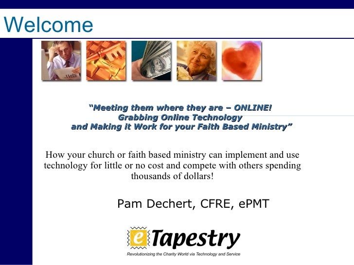 "Welcome   "" Meeting them where they are – ONLINE! Grabbing Online Technology and Making it Work for your Faith Based Minis..."