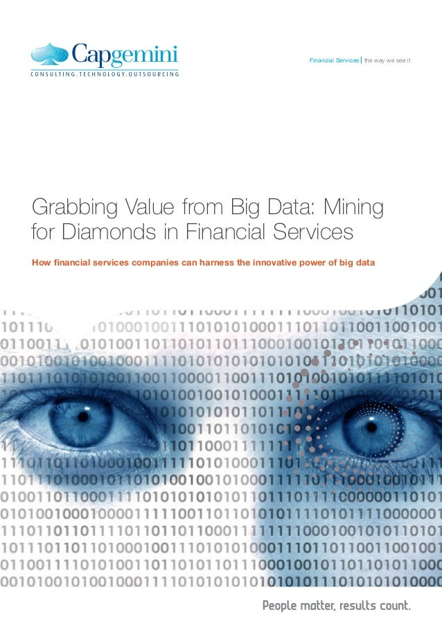 Financial Services the way we see it  Grabbing Value from Big Data: Mining for Diamonds in Financial Services How financia...