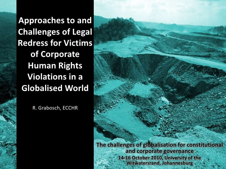 Approaches to and Challenges of Legal Redress for Victims of Corporate Human Rights Violations in a Globalised World