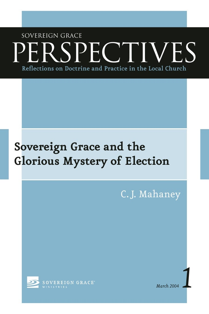 Sovereign GracePERSPECTIVES Reflections on Doctrine and Practice in the Local ChurchSovereign Grace and theGlorious Mystery...