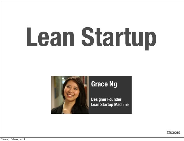 Lean Startup Grace Ng Designer Founder Lean Startup Machine  @uxceo Tuesday, February 4, 14