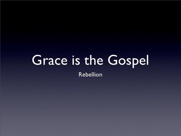Grace is the Gospel        Rebellion