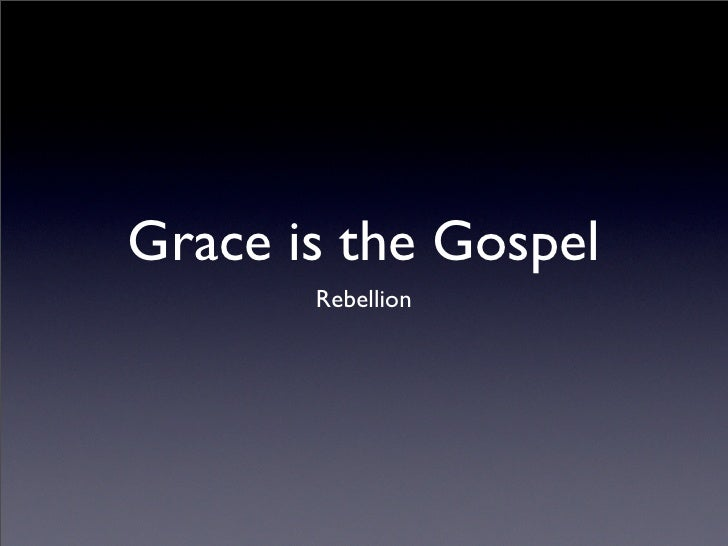 Grace Is The Gospel - Rebellion
