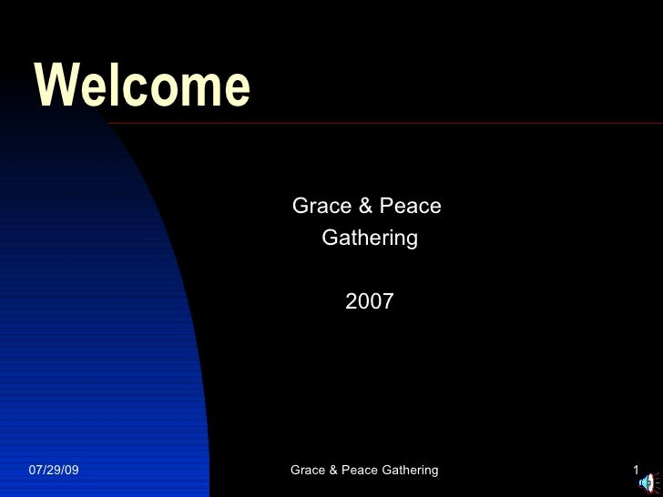 Welcome Grace & Peace  Gathering 2007