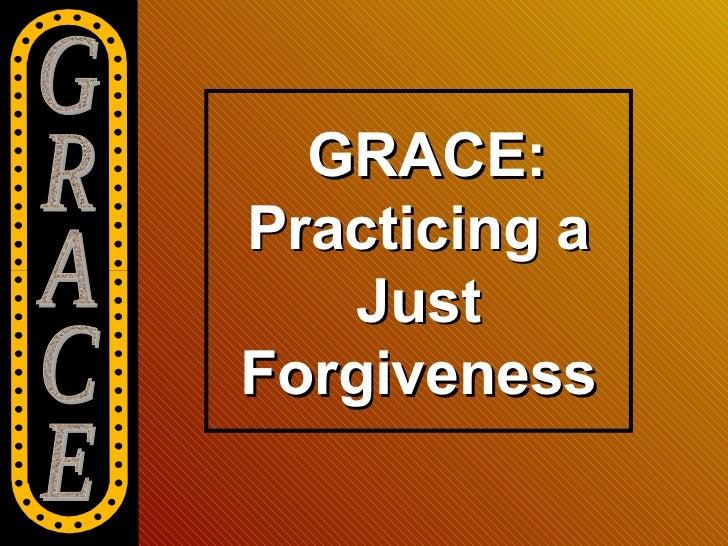 GRACE:Practicing a    JustForgiveness