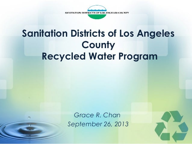 Sanitation Districts of Los Angeles County Recycled Water Program Grace R. Chan September 26, 2013