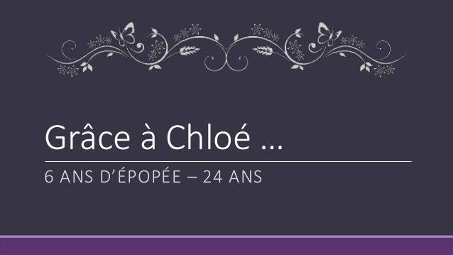 Grâce à Chloé … 6 ANS D'ÉPOPÉE – 24 ANS
