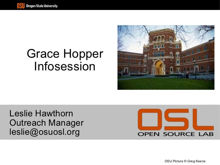 Grace Hopper Infosession Leslie Hawthorn Outreach Manager [email_address] OSU Picture © Greg Keene