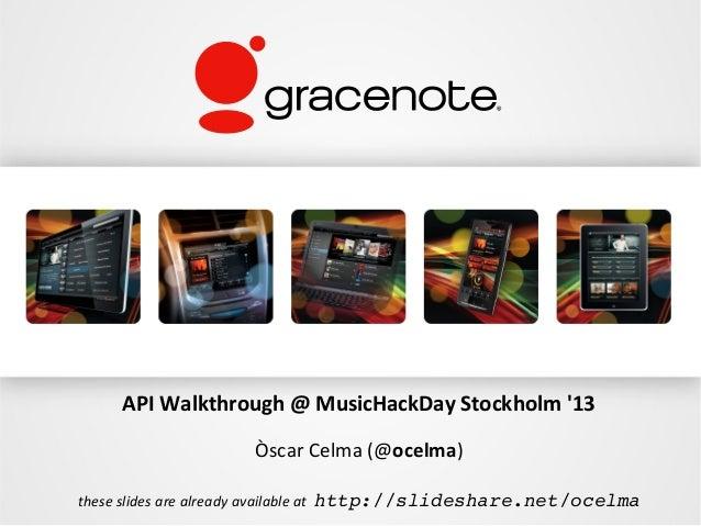 API Walkthrough @ MusicHackDay Stockholm 13                            Òscar Celma (@ocelma)these slides are already avail...