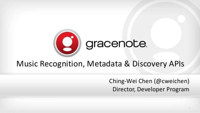 1 Music Recognition, Metadata & Discovery APIs Ching-Wei Chen (@cweichen) Director, Developer Program