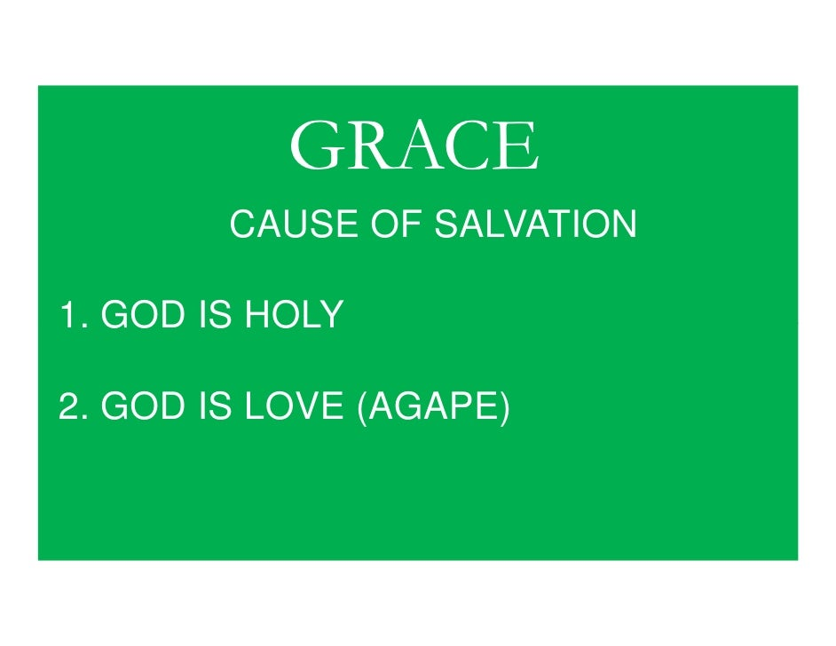 GRACE         CAUSE OF SALVATION  1. GOD IS HOLY  2. GOD IS LOVE (AGAPE)