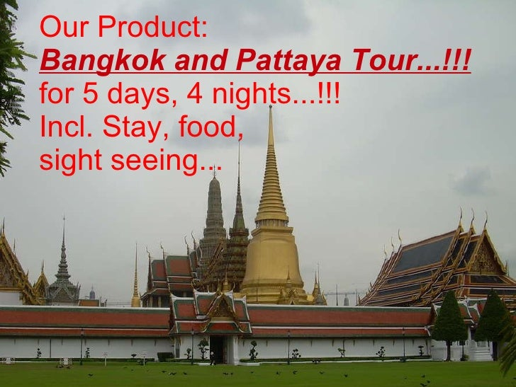 Our Product:  Bangkok and Pattaya Tour...!!! for 5 days, 4 nights...!!! Incl. Stay, food,  sight seeing...