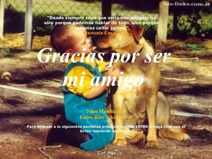 Gracias por ser mi amigo Juan Mendizabal Entre Rios – Argentina Para avanzar a la siguientes pantallas presione la tecla E...