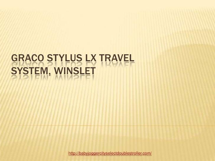 GRACO STYLUS LX TRAVELSYSTEM, WINSLET          http://babyjoggercityselectdoublestroller.com/