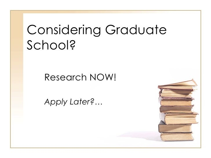 Considering Graduate School?   Research NOW!   Apply Later?…