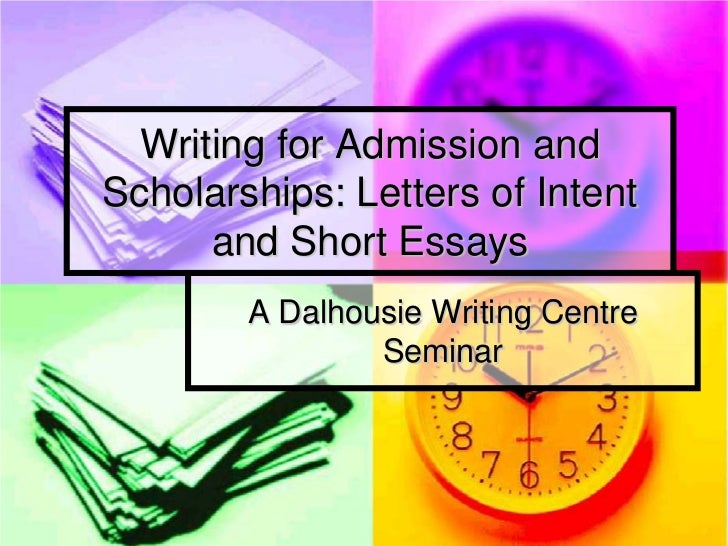 Writing for Admission andScholarships: Letters of Intent      and Short Essays        A Dalhousie Writing Centre          ...